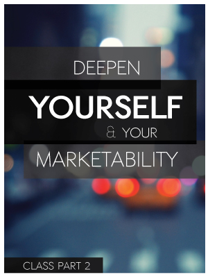 Deepen your self and your marketability.