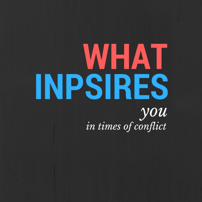 what-inspires-you-in-times-of-conflict